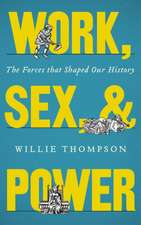 Work, Sex, and Power: The Forces that Shaped Our History