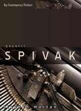 Gayatri Spivak: Ethics, Subalternity and the Critique of Postcolonial Reason