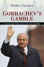 Gorbachev′s Gamble: Soviet Foreign Policy and the End of the Cold War