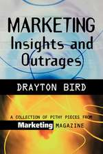Marketing Insights and Outrages:  A Collection of Pithy Pieces from Marketing Magazine