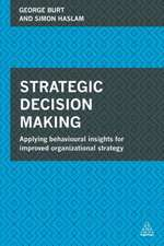 Strategic Decision Making:  Applying Behavioural Insights for Improved Organizational Strategy