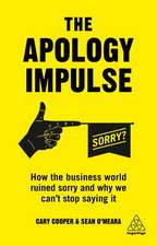 The Apology Impulse: How the Business World Ruined Sorry and Why We Can't Stop Saying It