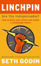 Linchpin: Are You Indispensable
