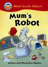 Start Reading: Mad Uncle Albert: Mum's Robot