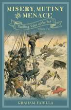 Misery, Mutiny and Menace, Volume 2: Thrilling Tales of the Sea: Volume Two