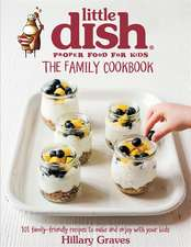 Graves, H: The Little Dish Family Cookbook