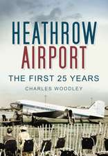 Heathrow Airport:  The First 25 Years