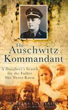 The Auschwitz Kommandant:  A Daughter's Search for the Father She Never Knew