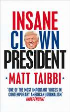 Taibbi, M: Insane Clown President