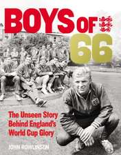The Boys of 66:  The Unseen Story Behind England's World Cup Glory