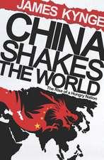 Kynge, J: China Shakes The World