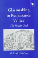 Glassmaking in Renaissance Venice: The Fragile Craft