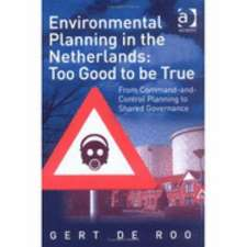 Environmental Planning in the Netherlands: Too Good to Be True: From Command-And-Control Planning to Shared Governance