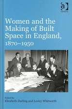 Women and the Making of Built Space in England, 1870-1950