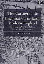 The Cartographic Imagination in Early Modern England: Re-Writing the World in Marlowe, Spenser, Raleigh and Marvell