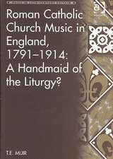 Roman Catholic Church Music in England, 1791 1914: A Handmaid of the Liturgy?