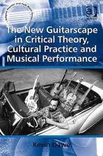 The New Guitarscape in Critical Theory, Cultural Practice and Musical Performance. Kevin Dawe