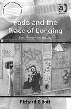 Fado and the Place of Longing: Loss, Memory and the City. Richard Elliott