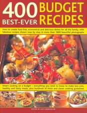 400 Best-Ever Budget Recipes: How to create fuss-free, economical and delicious dishes, with fabulous recipes shown step-by-step in 1300 beautiful photographs; Smart cooking on a budget--everything you need to know to create fuss-free, low-cost dishes for all the family that