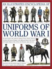 An  Illustrated Encyclopedia of Uniforms of World War I:  An Expert Guide to the Uniforms of Britain, France, Russia, America, Germany and Austria-Hung