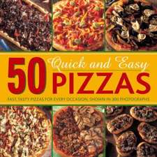 50 Quick and Easy Pizzas
