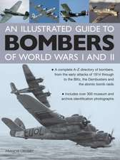 An  Illustrated Guide to Bombers of World War I and II:  A Complete A-Z Directory of Bombers, from the Early Attacks of 1914 Through to the Blitz, the