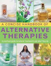 A Concise Handbook of Alternative Therapies:  A Practical Guide to Natural Treatments and What They Do