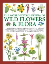 The World Encyclopedia of Wild Flowers & Flora: A Reference and Identification Guide to 1730 of the World's Most Significant Wild Plants