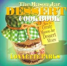 The Mason Jar Dessert Cookbook:  How to Create Mason Jar Dessert Mixes