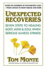 Unexpected Recoveries:  Seven Steps to Healing Body, Mind, and Soul When Serious IllnessStrikes