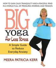 Big Yoga for Less Stress:  A Simple Guide to Reducing Everyday Anxiety