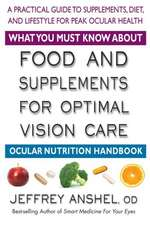 What You Must Know about Food and Supplements for Optimal Vision Care:  Ocular Nutrition Handbook