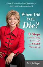 When Did You Die?:  8 Steps to Stop Dying Every Day and Start Waking Up