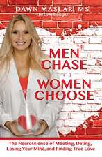 Men Chase, Women Choose : The Neuroscience of Meeting, Dating, Losing Your Mind, and Finding True Love