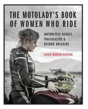 The Motolady's Book of Women Who Ride: Motorcycle Adventurers, Racers, Builders, Pioneers & More