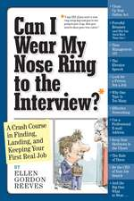 Can I Wear My Nose Ring to the Interview?:  Finding, Landing, and Keeping Your First Real Job