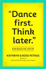 Dance First. Think Later.:  618 Rules to Live by