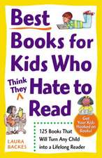Best Books for Kids Who (Think They) Hate to Read:  125 Books That Will Turn Any Child Into a Lifelong Reader