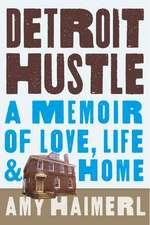Detroit Hustle: A Memoir of Life, Love, and Home