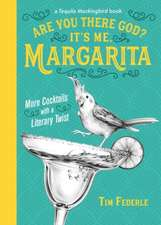 Are You There God? It's Me, Margarita: More Cocktails with a Literary Twist