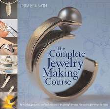 The Complete Jewelry Making Course:  A Beginner's Course for Aspiring Jewelry Makers
