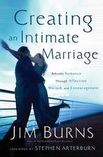 Creating an Intimate Marriage:  Rekindle Romance Through Affections, Warmth and Encouragement