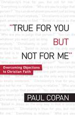True for You But Not for Me:  Overcoming Objections to Christian Faith