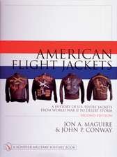 American Flight Jackets, Airmen and Aircraft: A History of U.S. Flyers' Jackets from World War I to Desert Storm