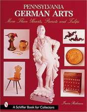 Pennsylvania German Arts: More Than Hearts, Parrots, & Tulips