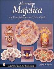 Marvelous Majolica: An Easy Reference & Price Guide