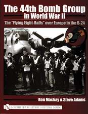"""The 44th Bomb Group in World War II: The """"Flying Eight-Balls"""" over Europe in the B-24"""