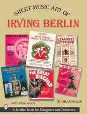 Sheet Music Art of Irving Berlin: 1907-1971