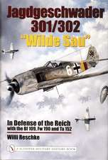 Jagdgeschwader 301/302 Wilde Sau:  In Defense of the Reich with the Bf 109, FW 190 and Ta 152