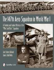 """The 147th Aero Squadron in World War I: A Training and Combat History of the """"Who Said Rats"""" Squadron"""